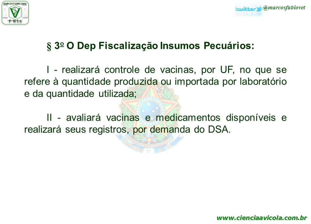 www.cienciaavicola.com.br @marcosfabiovet § 3 o O Dep Fiscalização Insumos Pecuários: I - realizará controle de vacinas, por UF, no que se refere à qu
