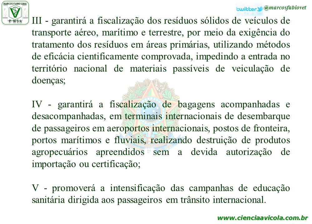 www.cienciaavicola.com.br @marcosfabiovet III - garantirá a fiscalização dos resíduos sólidos de veículos de transporte aéreo, marítimo e terrestre, p