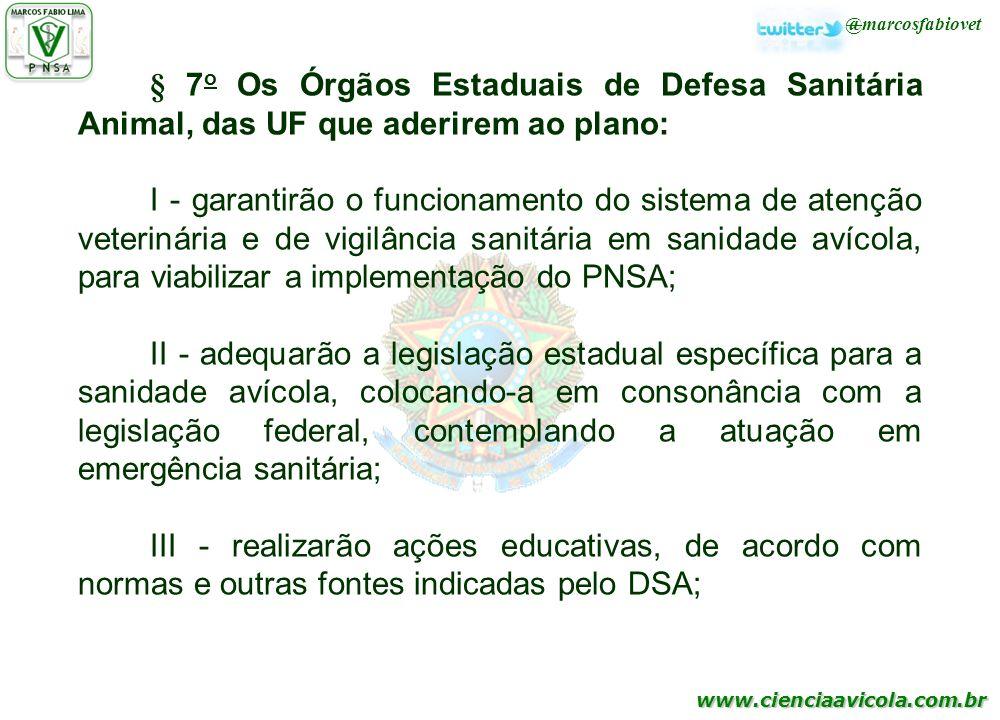 www.cienciaavicola.com.br @marcosfabiovet § 7 o Os Órgãos Estaduais de Defesa Sanitária Animal, das UF que aderirem ao plano: I - garantirão o funcion