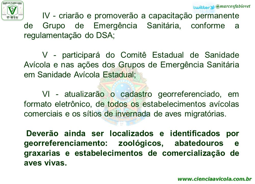 www.cienciaavicola.com.br @marcosfabiovet IV - criarão e promoverão a capacitação permanente de Grupo de Emergência Sanitária, conforme a regulamentaç