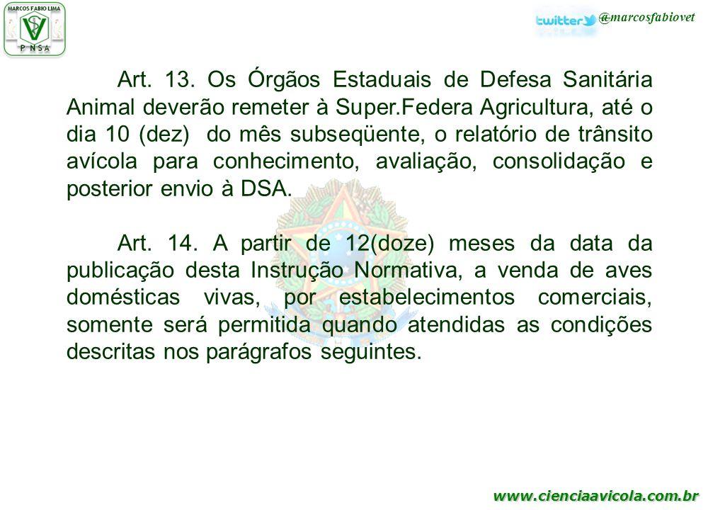 www.cienciaavicola.com.br @marcosfabiovet Art. 13. Os Órgãos Estaduais de Defesa Sanitária Animal deverão remeter à Super.Federa Agricultura, até o di
