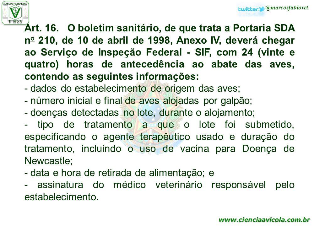 www.cienciaavicola.com.br @marcosfabiovet Art. 16. O boletim sanitário, de que trata a Portaria SDA n o 210, de 10 de abril de 1998, Anexo IV, deverá