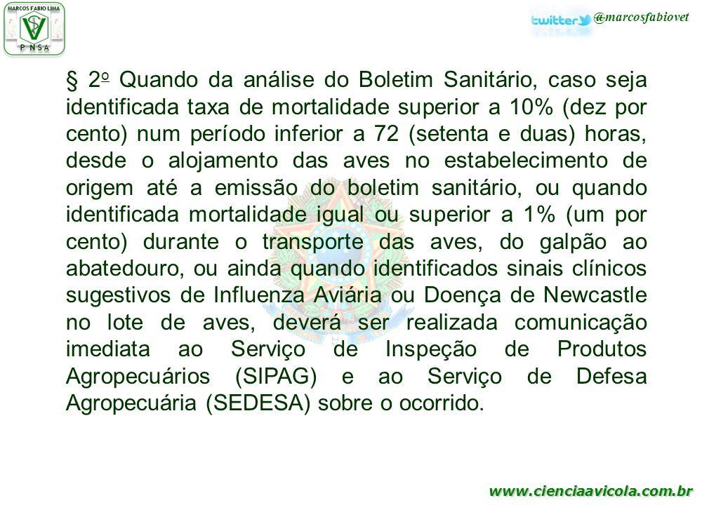 www.cienciaavicola.com.br @marcosfabiovet § 2 o Quando da análise do Boletim Sanitário, caso seja identificada taxa de mortalidade superior a 10% (dez