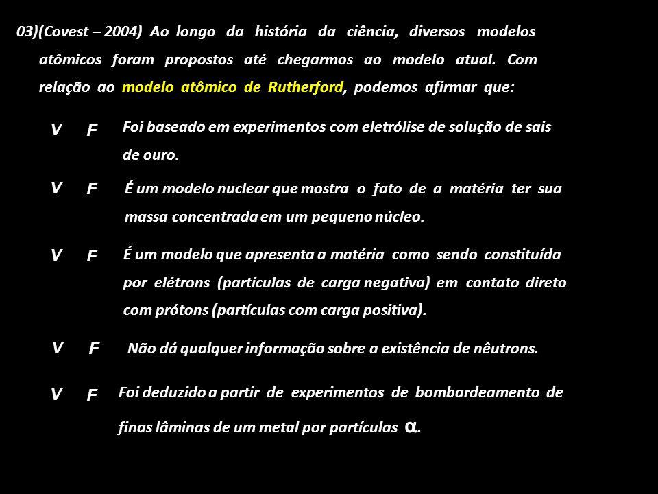 03)(Covest – 2004) Ao longo da história da ciência, diversos modelos atômicos foram propostos até chegarmos ao modelo atual. Com relação ao modelo atô