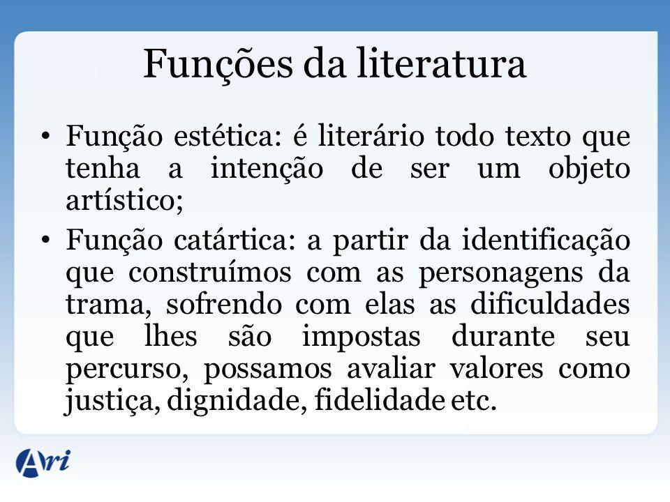 Funções da literatura Função estética: é literário todo texto que tenha a intenção de ser um objeto artístico; Função catártica: a partir da identific