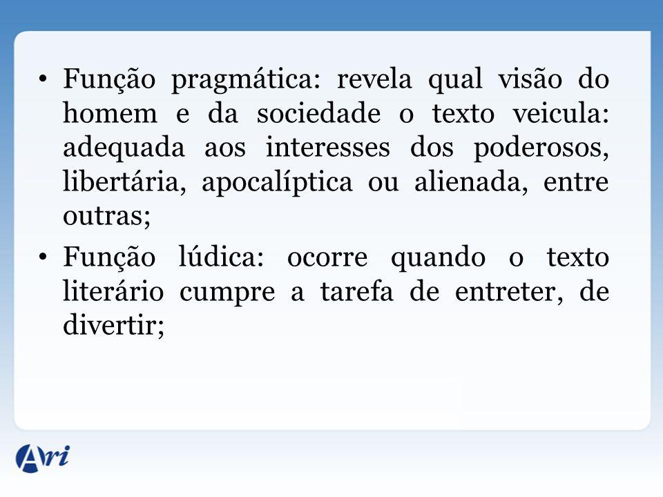 Função pragmática: revela qual visão do homem e da sociedade o texto veicula: adequada aos interesses dos poderosos, libertária, apocalíptica ou alien