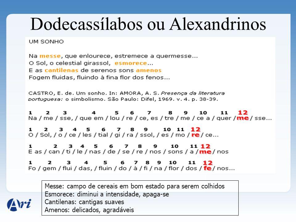 Dodecassílabos ou Alexandrinos Messe: campo de cereais em bom estado para serem colhidos Esmorece: diminui a intensidade, apaga-se Cantilenas: cantiga