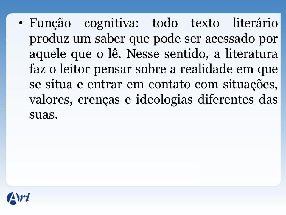 Função cognitiva: todo texto literário produz um saber que pode ser acessado por aquele que o lê. Nesse sentido, a literatura faz o leitor pensar sobr