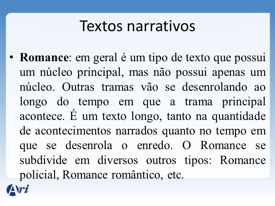 Romance: em geral é um tipo de texto que possui um núcleo principal, mas não possui apenas um núcleo. Outras tramas vão se desenrolando ao longo do te
