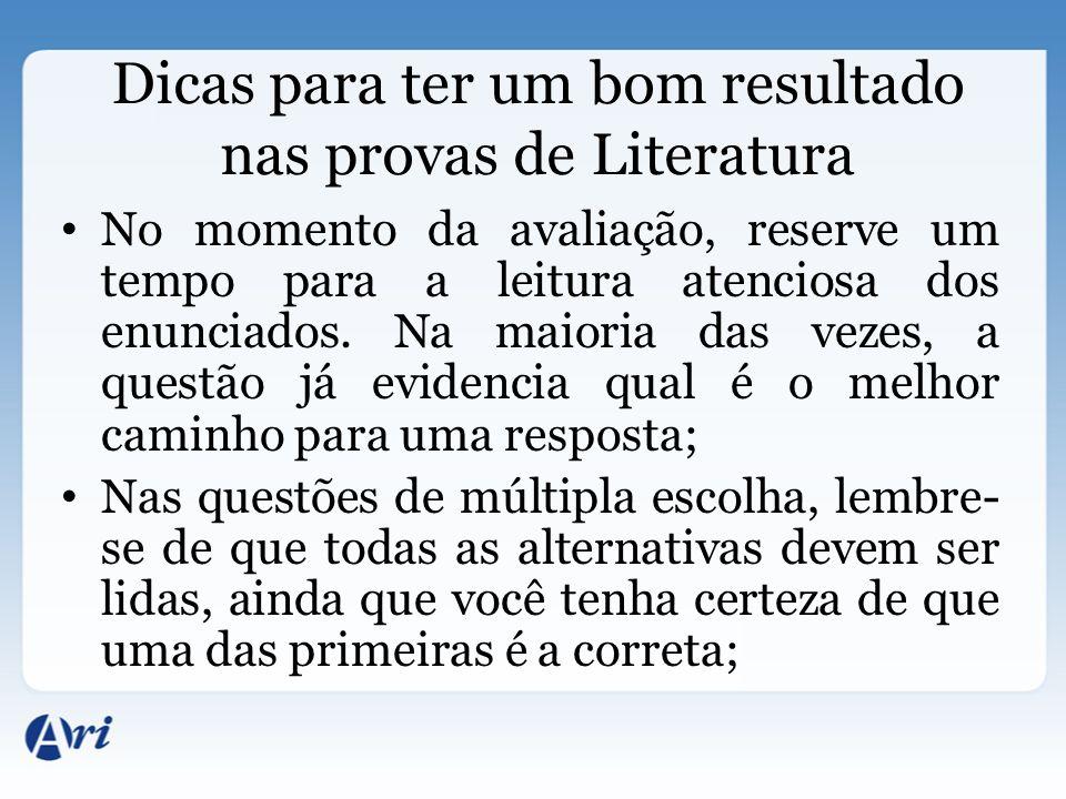Dicas para ter um bom resultado nas provas de Literatura No momento da avaliação, reserve um tempo para a leitura atenciosa dos enunciados. Na maioria