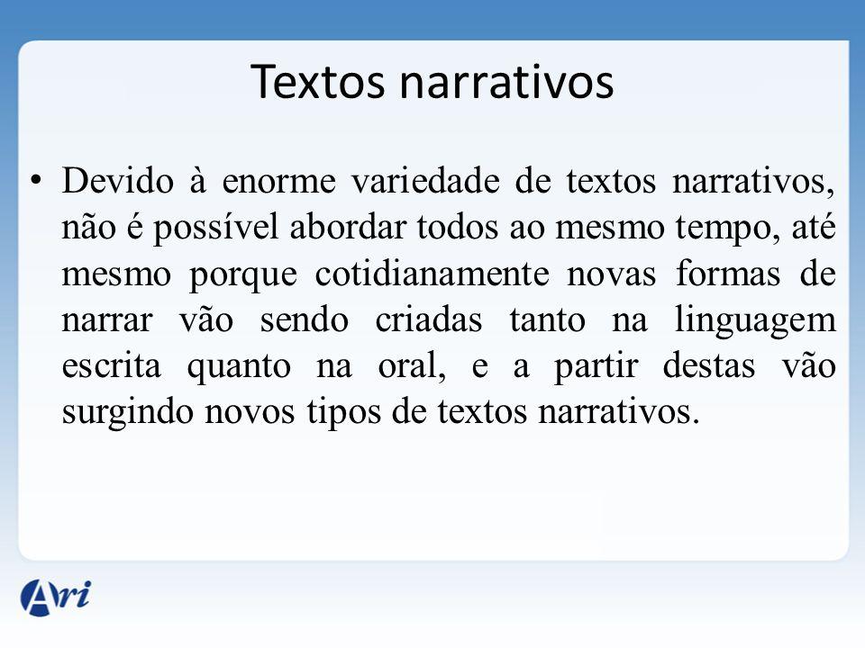 Devido à enorme variedade de textos narrativos, não é possível abordar todos ao mesmo tempo, até mesmo porque cotidianamente novas formas de narrar vã