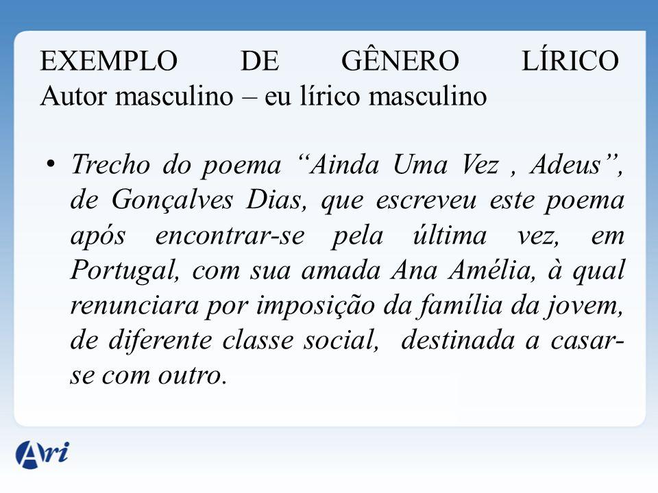 EXEMPLO DE GÊNERO LÍRICO Autor masculino – eu lírico masculino Trecho do poema Ainda Uma Vez, Adeus, de Gonçalves Dias, que escreveu este poema após e