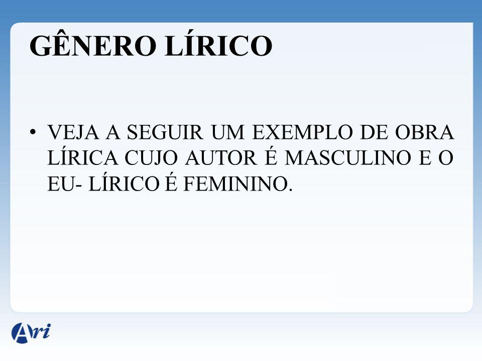 VEJA A SEGUIR UM EXEMPLO DE OBRA LÍRICA CUJO AUTOR É MASCULINO E O EU- LÍRICO É FEMININO.