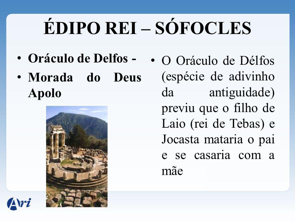ÉDIPO REI – SÓFOCLES Oráculo de Delfos - Morada do Deus Apolo O Oráculo de Délfos (espécie de adivinho da antiguidade) previu que o filho de Laio (rei