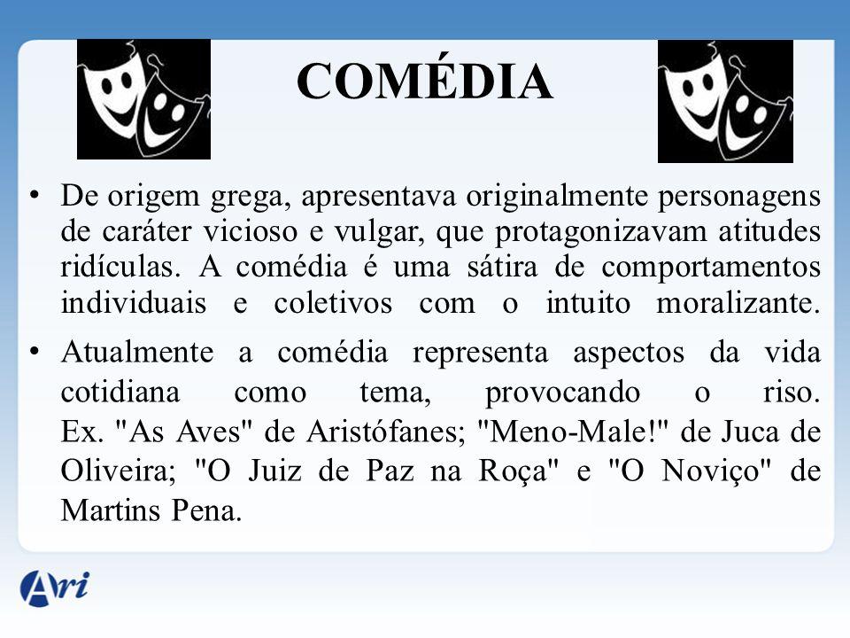 COMÉDIA De origem grega, apresentava originalmente personagens de caráter vicioso e vulgar, que protagonizavam atitudes ridículas. A comédia é uma sát