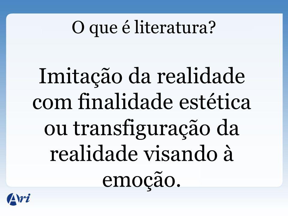 O que é literatura? Imitação da realidade com finalidade estética ou transfiguração da realidade visando à emoção.