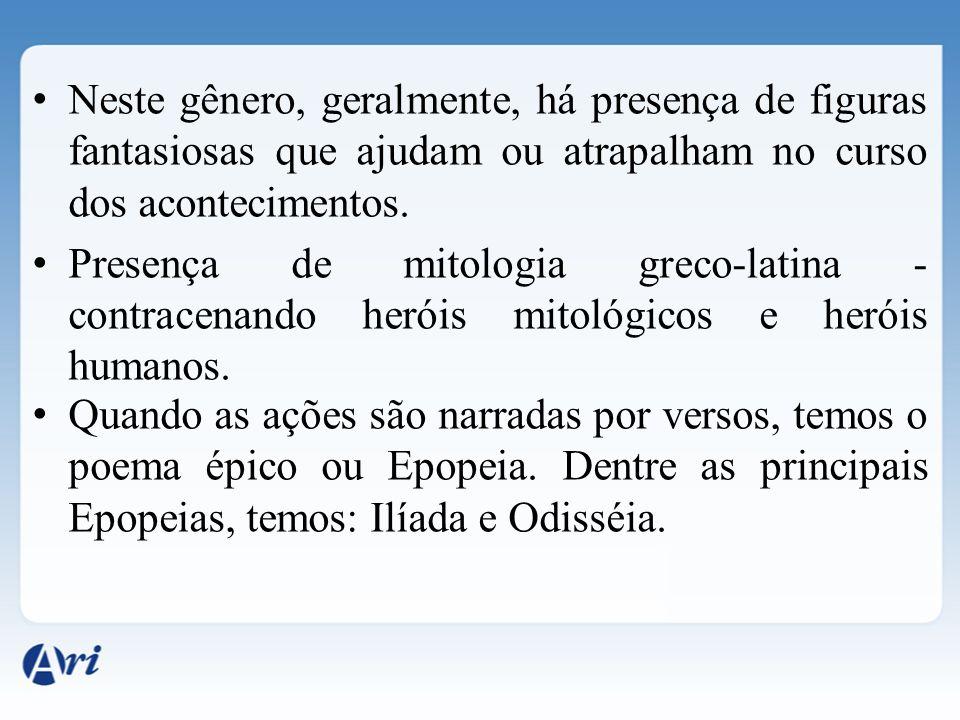 Neste gênero, geralmente, há presença de figuras fantasiosas que ajudam ou atrapalham no curso dos acontecimentos. Presença de mitologia greco-latina