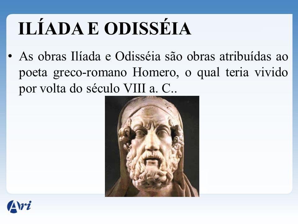 ILÍADA E ODISSÉIA As obras Ilíada e Odisséia são obras atribuídas ao poeta greco-romano Homero, o qual teria vivido por volta do século VIII a. C..