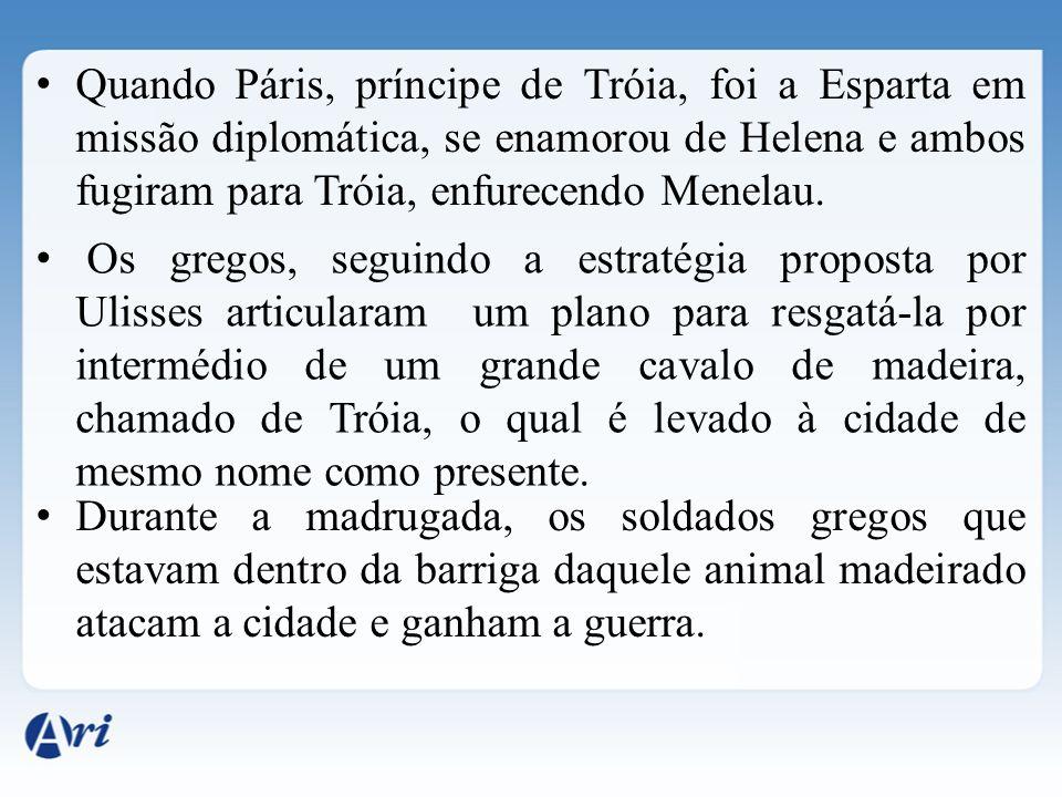 Quando Páris, príncipe de Tróia, foi a Esparta em missão diplomática, se enamorou de Helena e ambos fugiram para Tróia, enfurecendo Menelau. Os gregos