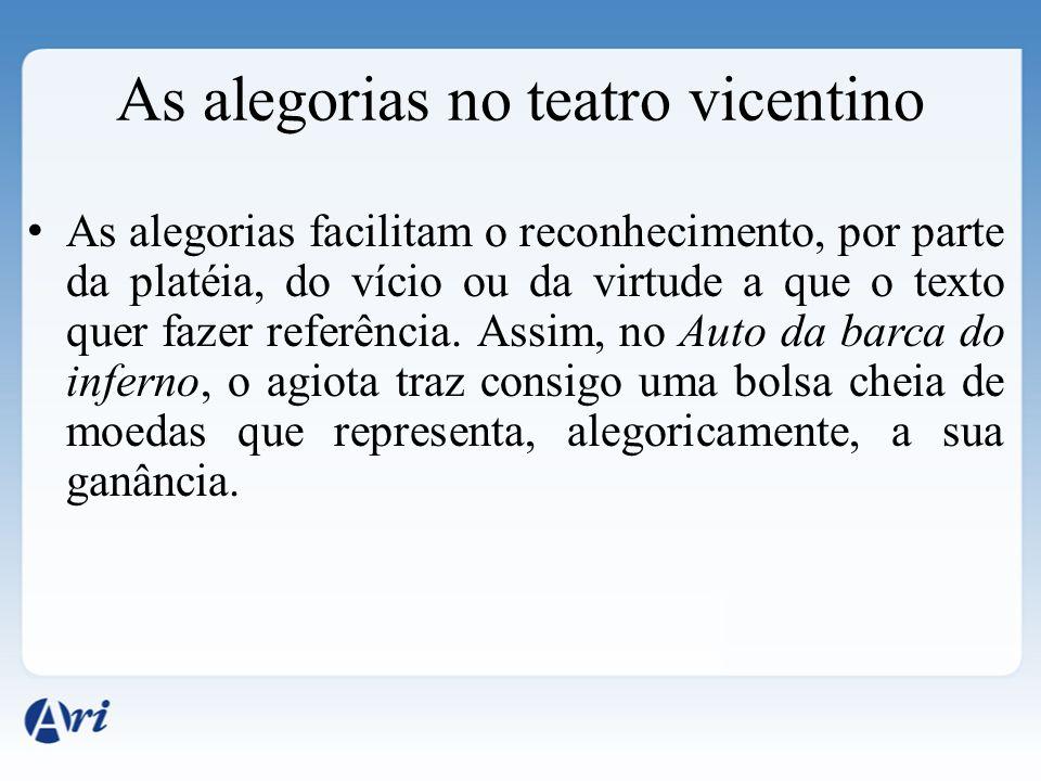 As alegorias no teatro vicentino As alegorias facilitam o reconhecimento, por parte da platéia, do vício ou da virtude a que o texto quer fazer referê