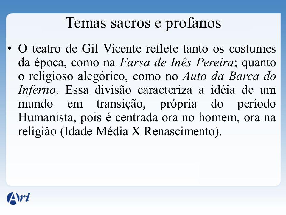 Temas sacros e profanos O teatro de Gil Vicente reflete tanto os costumes da época, como na Farsa de Inês Pereira; quanto o religioso alegórico, como
