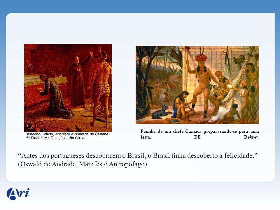 Antes dos portugueses descobrirem o Brasil, o Brasil tinha descoberto a felicidade. (Oswald de Andrade, Manifesto Antropófago) Família de um chefe Cam