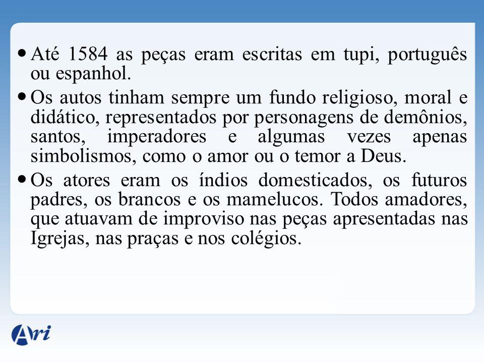 Até 1584 as peças eram escritas em tupi, português ou espanhol. Os autos tinham sempre um fundo religioso, moral e didático, representados por persona