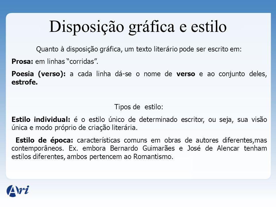 Quanto à disposição gráfica, um texto literário pode ser escrito em: Prosa: em linhas corridas. Poesia (verso): a cada linha dá-se o nome de verso e a