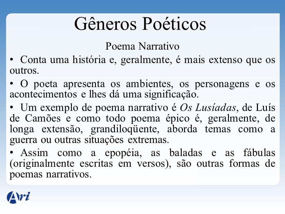 Gêneros Poéticos Poema Narrativo Conta uma história e, geralmente, é mais extenso que os outros. O poeta apresenta os ambientes, os personagens e os a