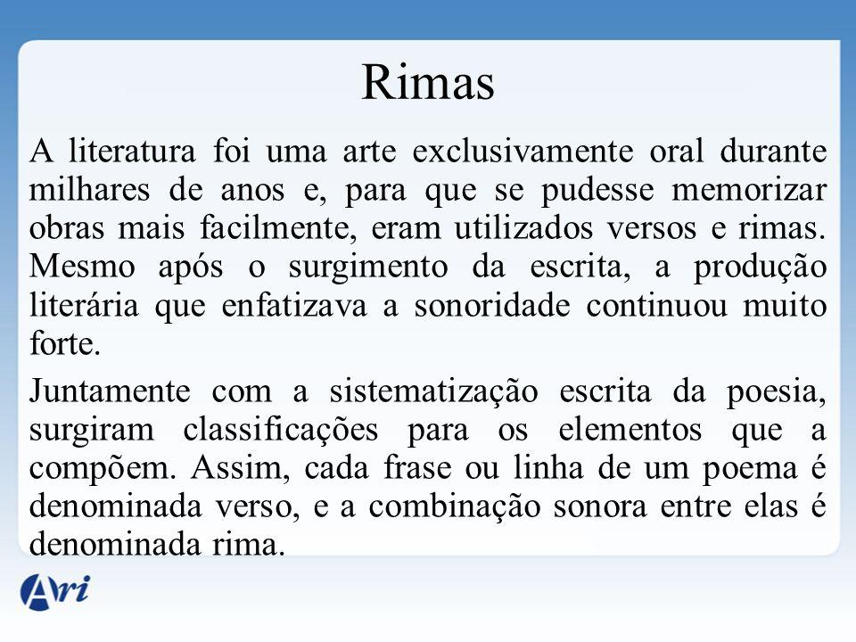Rimas A literatura foi uma arte exclusivamente oral durante milhares de anos e, para que se pudesse memorizar obras mais facilmente, eram utilizados v