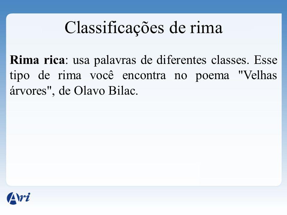 Rima rica: usa palavras de diferentes classes. Esse tipo de rima você encontra no poema