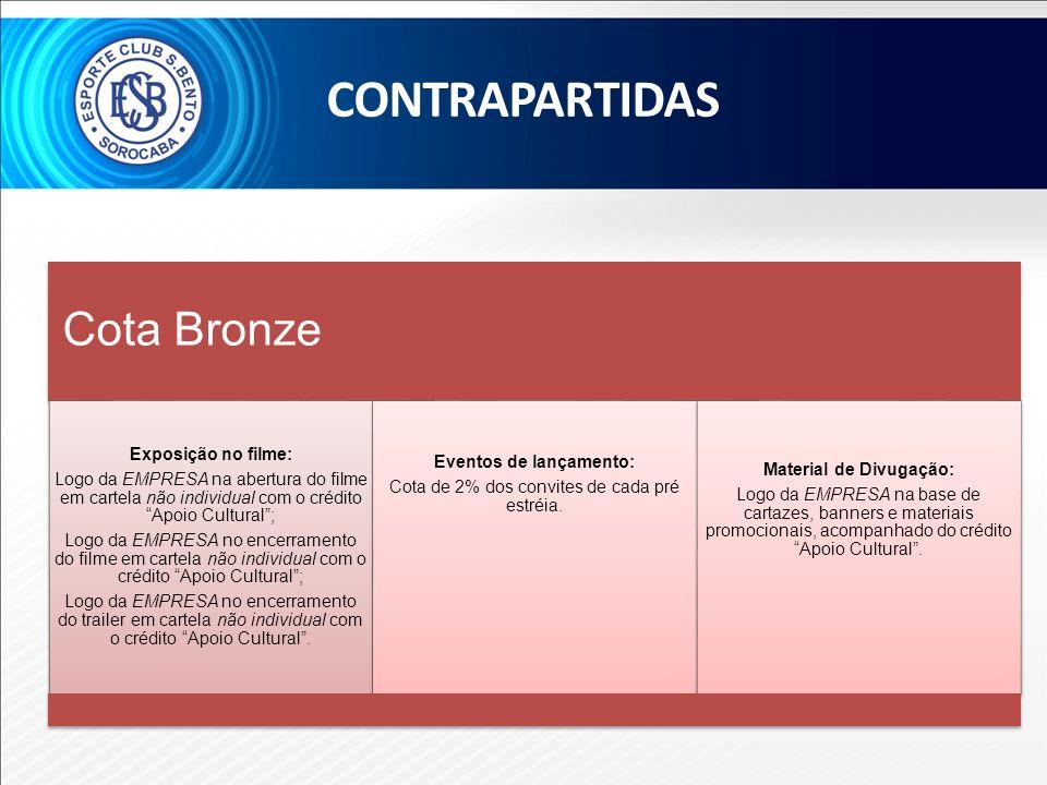 Cota Bronze Exposição no filme: Logo da EMPRESA na abertura do filme em cartela não individual com o crédito Apoio Cultural; Logo da EMPRESA no encerr