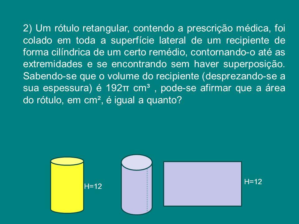 2) Um rótulo retangular, contendo a prescrição médica, foi colado em toda a superfície lateral de um recipiente de forma cilíndrica de um certo remédi