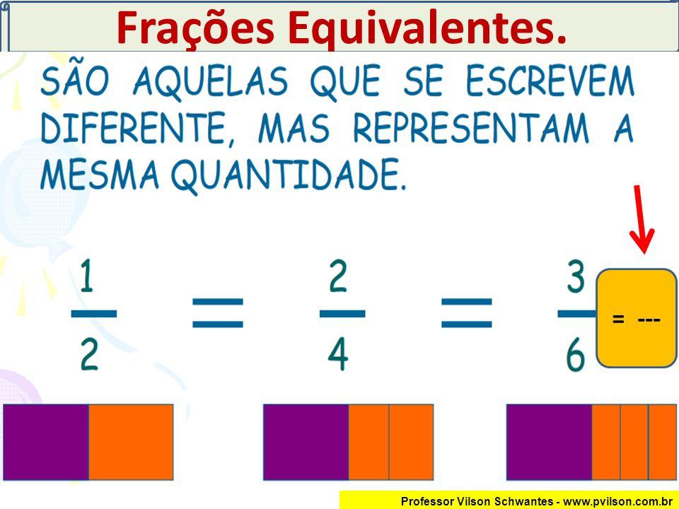 Frações Equivalentes. = ---
