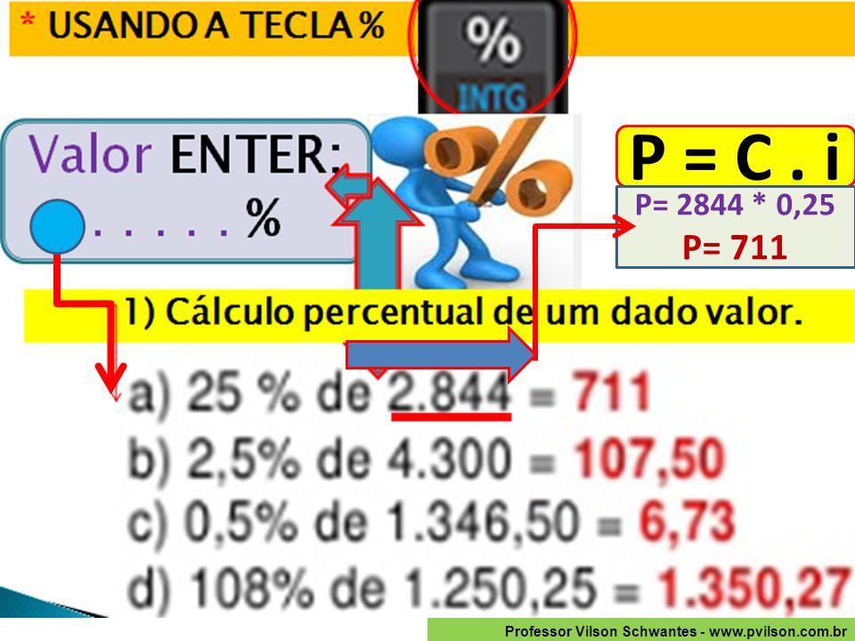 P = C. i P= 2844 * 0,25 P= 711