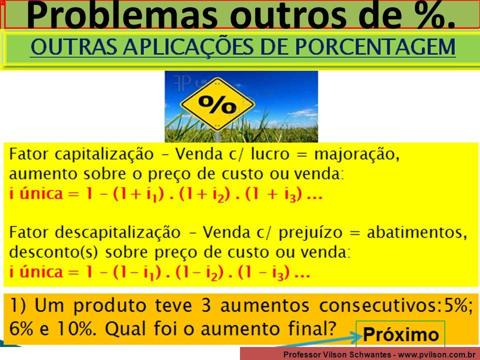 Professor Vilson Schwantes - www.pvilson.com.br Problemas outros de %.