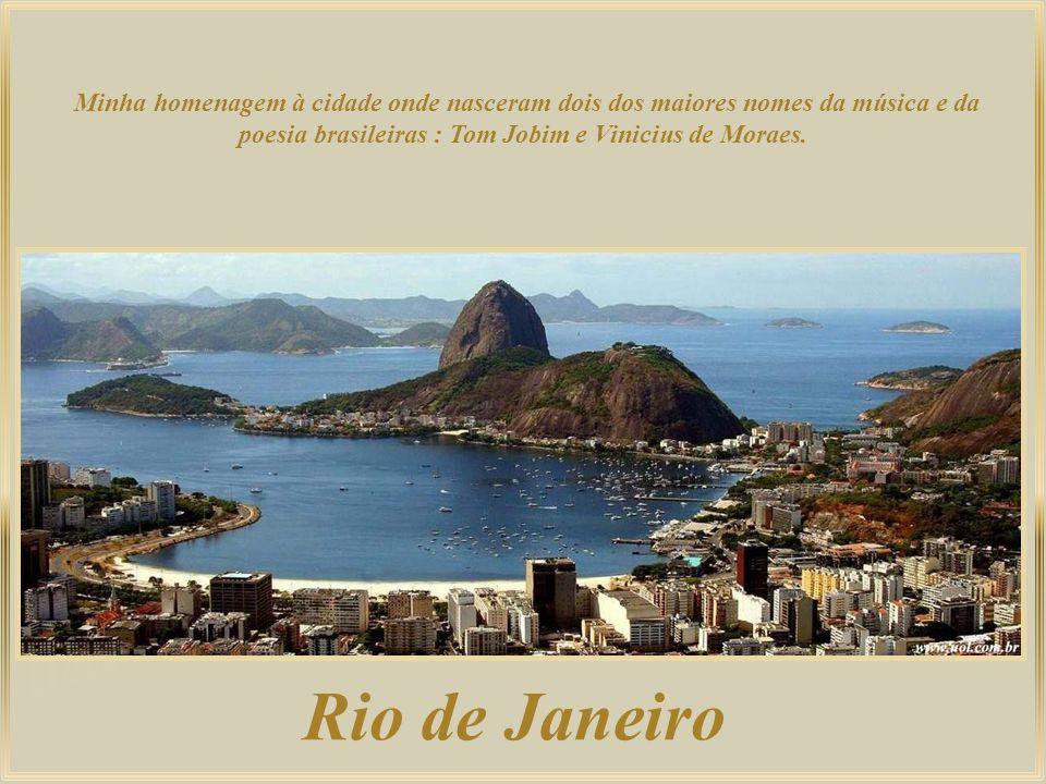 Rio de Janeiro Minha homenagem à cidade onde nasceram dois dos maiores nomes da música e da poesia brasileiras : Tom Jobim e Vinicius de Moraes.