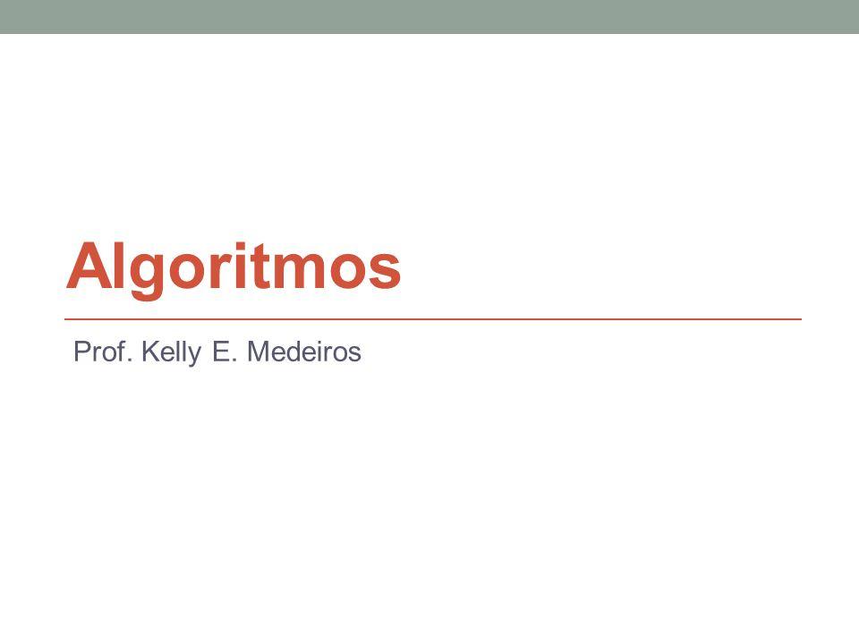 Algoritmos Prof. Kelly E. Medeiros