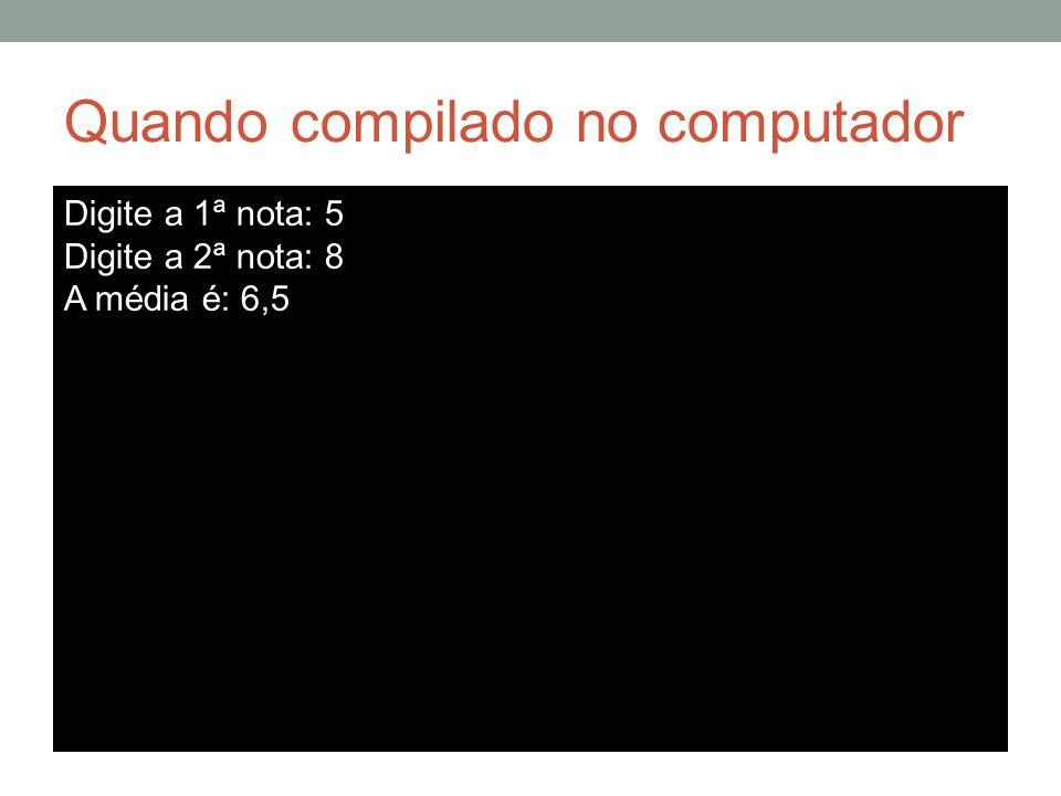 Quando compilado no computador Digite a 1ª nota: 5 Digite a 2ª nota: 8 A média é: 6,5