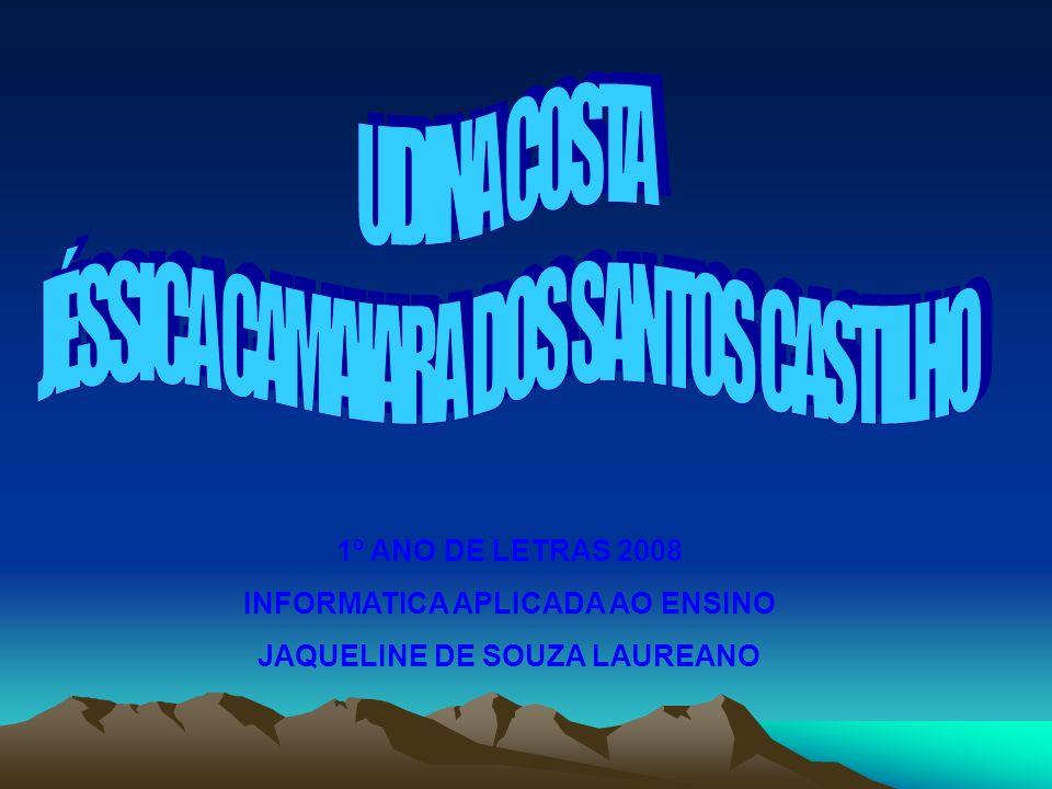 1º ANO DE LETRAS 2008 INFORMATICA APLICADA AO ENSINO JAQUELINE DE SOUZA LAUREANO