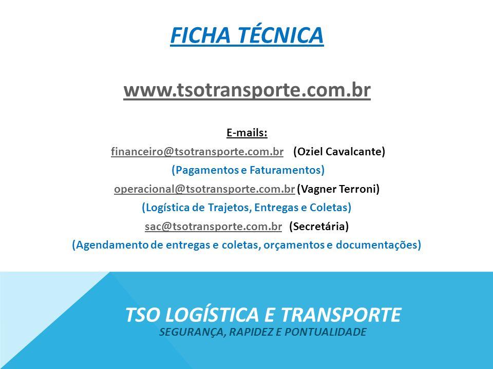 FICHA TÉCNICA www.tsotransporte.com.br E-mails: financeiro@tsotransporte.com.br (Oziel Cavalcante)financeiro@tsotransporte.com.br (Pagamentos e Fatura