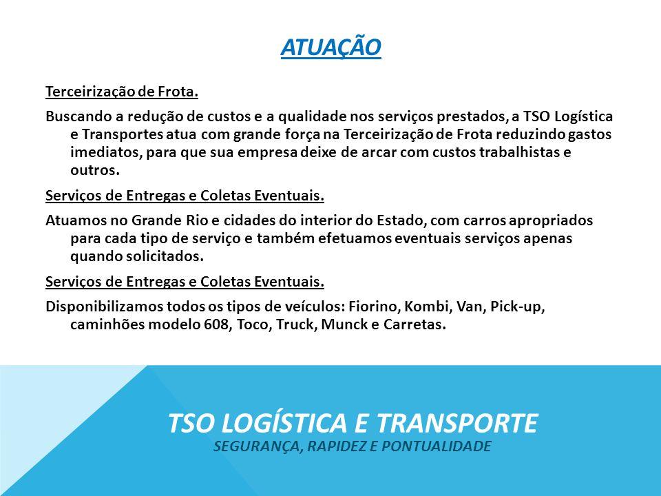 ATUAÇÃO Terceirização de Frota. Buscando a redução de custos e a qualidade nos serviços prestados, a TSO Logística e Transportes atua com grande força