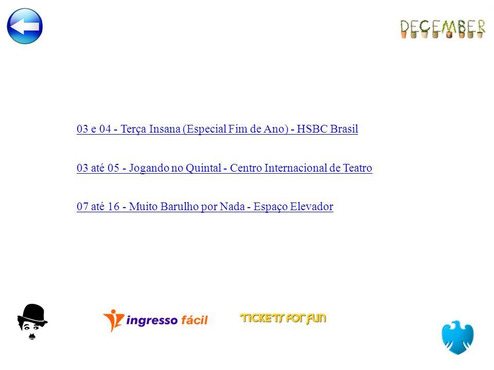 03 até 05 - Jogando no Quintal - Centro Internacional de Teatro 03 e 04 - Terça Insana (Especial Fim de Ano) - HSBC Brasil 07 até 16 - Muito Barulho p