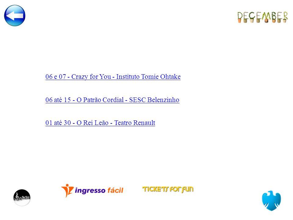 06 e 07 - Crazy for You - Instituto Tomie Ohtake 01 até 30 - O Rei Leão - Teatro Renault 06 até 15 - O Patrão Cordial - SESC Belenzinho