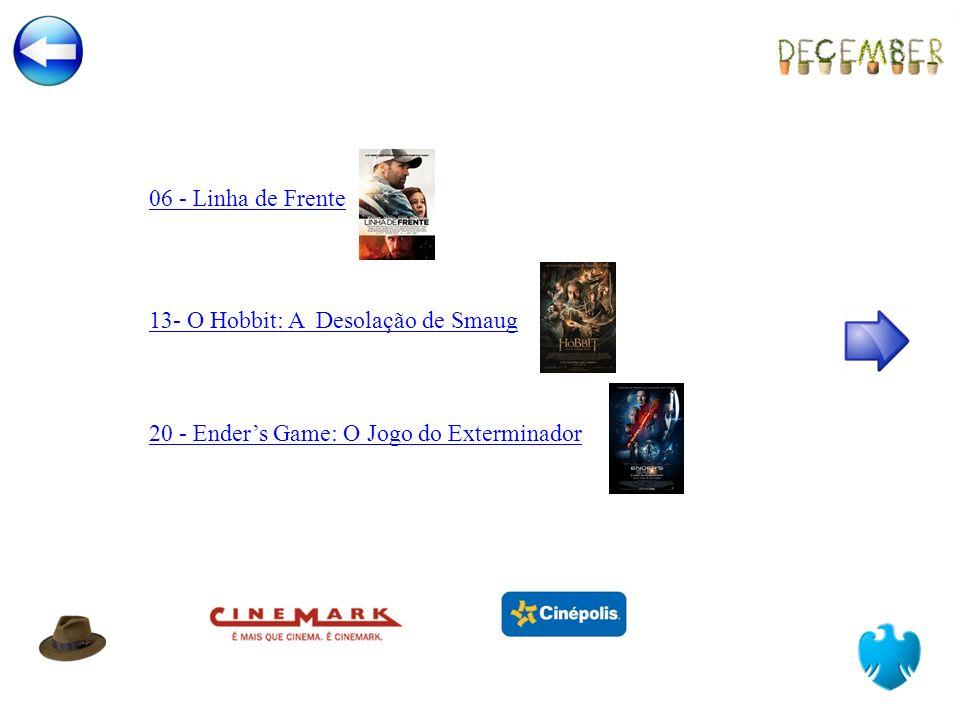 13- O Hobbit: A Desolação de Smaug 06 - Linha de Frente 20 - Enders Game: O Jogo do Exterminador