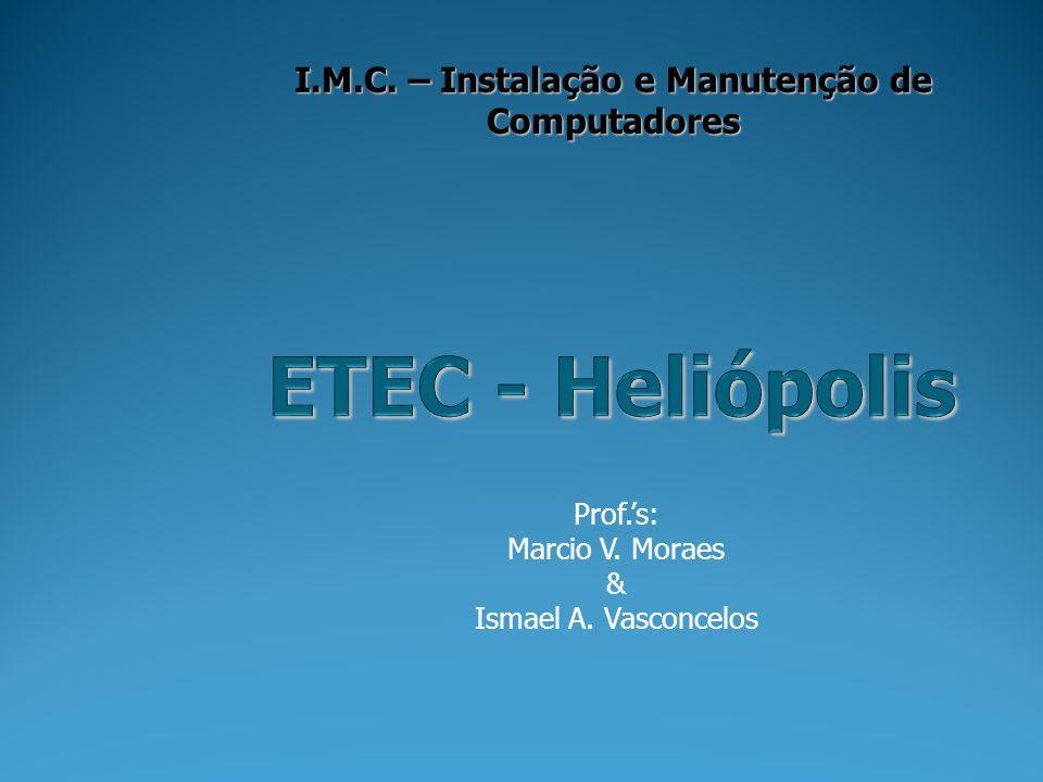 Prof.s: Marcio V. Moraes & Ismael A. Vasconcelos I.M.C. – Instalação e Manutenção de Computadores