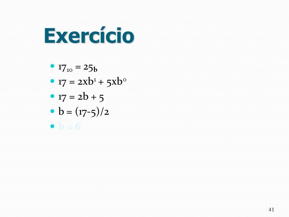 Exercício 17 10 = 25 b 17 = 2xb 1 + 5xb 0 17 = 2b + 5 b = (17-5)/2 b = 6 41