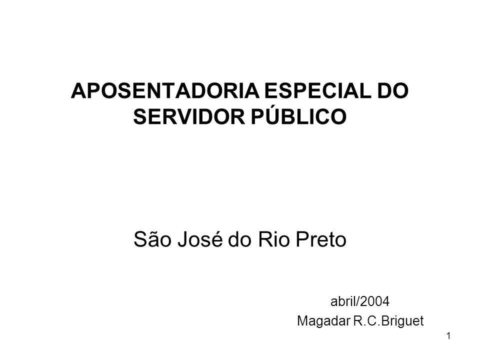 1 APOSENTADORIA ESPECIAL DO SERVIDOR PÚBLICO São José do Rio Preto abril/2004 Magadar R.C.Briguet