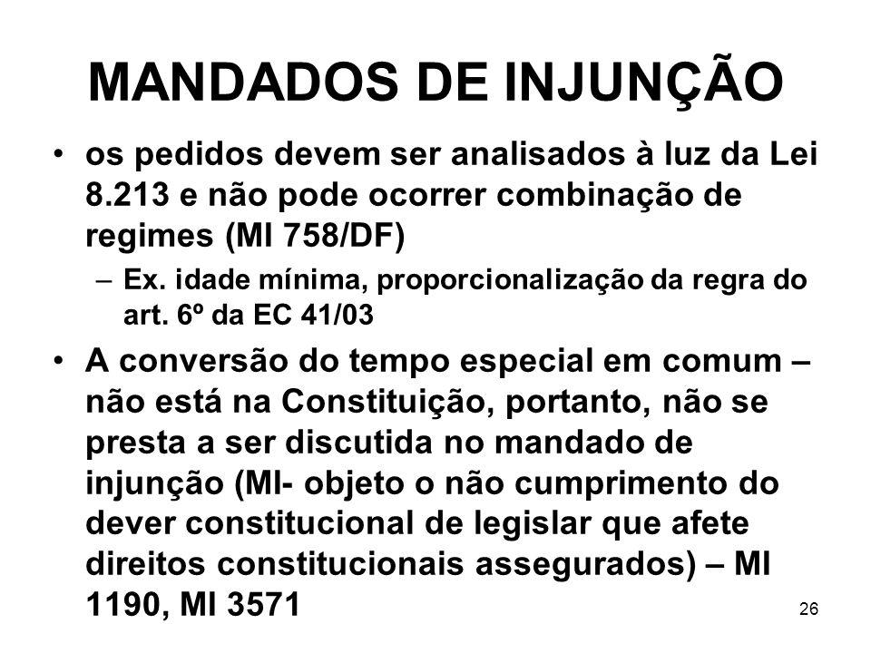 MANDADOS DE INJUNÇÃO os pedidos devem ser analisados à luz da Lei 8.213 e não pode ocorrer combinação de regimes (MI 758/DF) –Ex.