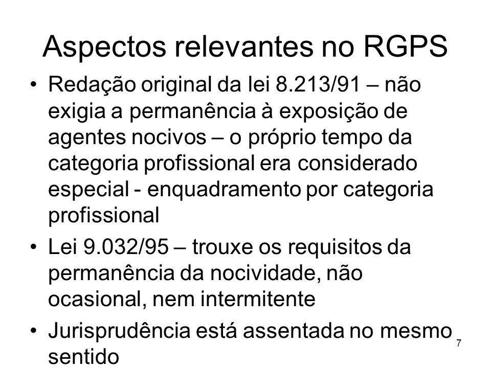 Aspectos relevantes no RGPS Redação original da lei 8.213/91 – não exigia a permanência à exposição de agentes nocivos – o próprio tempo da categoria profissional era considerado especial - enquadramento por categoria profissional Lei 9.032/95 – trouxe os requisitos da permanência da nocividade, não ocasional, nem intermitente Jurisprudência está assentada no mesmo sentido 7